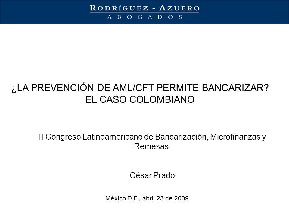 ¿LA PREVENCIÓN DE AML/CFT PERMITE BANCARIZAR? EL CASO COLOMBIANO México D.F., abril 23 de 2009. II Congreso Latinoamericano de Bancarización, Microfin