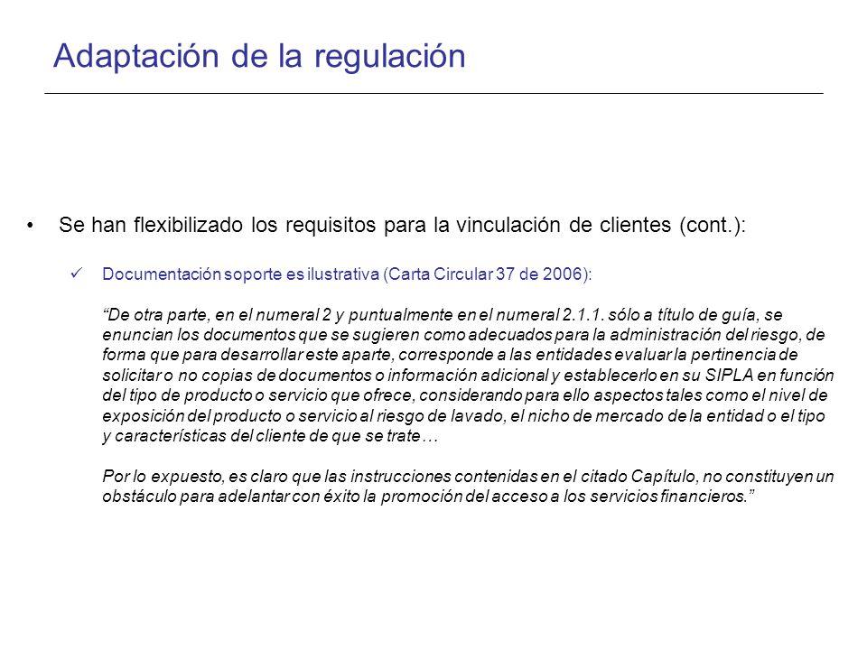 Adaptación de la regulación Se han flexibilizado los requisitos para la vinculación de clientes (cont.): Documentación soporte es ilustrativa (Carta Circular 37 de 2006): De otra parte, en el numeral 2 y puntualmente en el numeral 2.1.1.