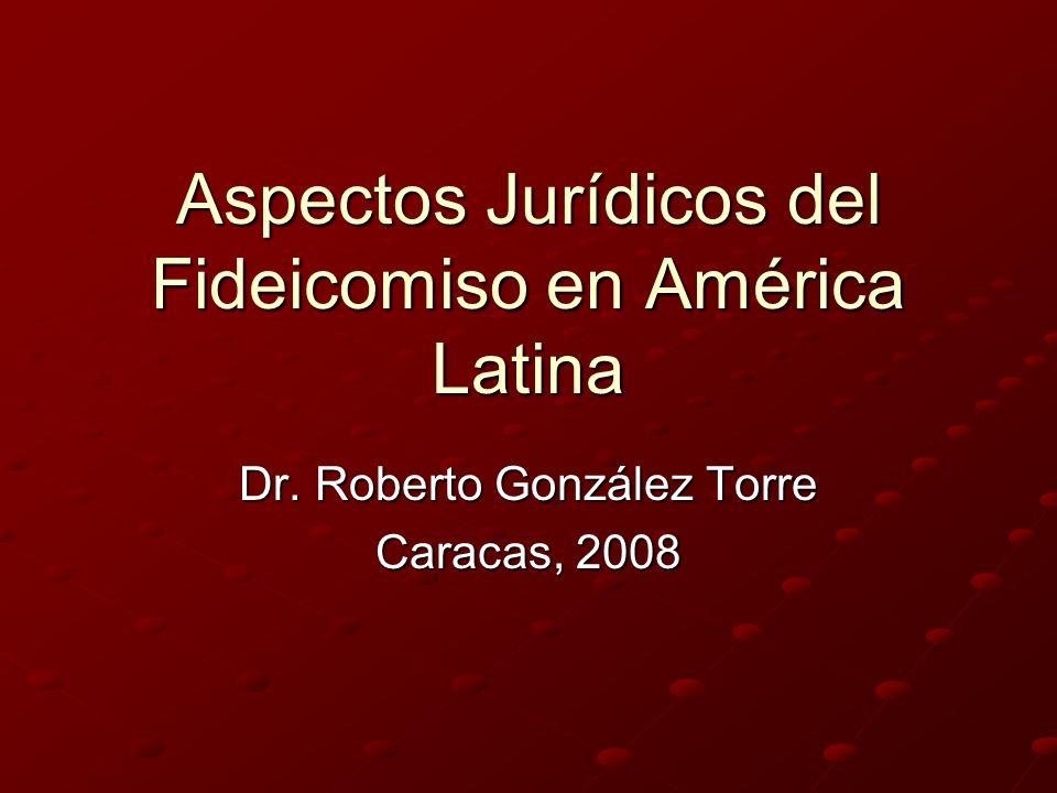 Aspectos Jurídicos del Fideicomiso en América Latina Dr. Roberto González Torre Caracas, 2008