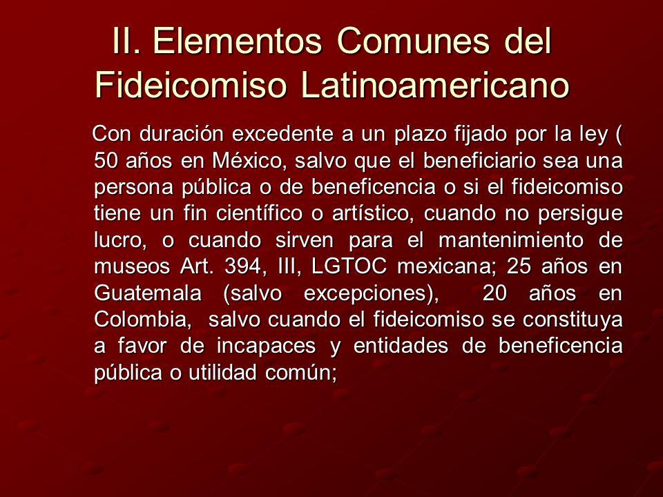 II. Elementos Comunes del Fideicomiso Latinoamericano Con duración excedente a un plazo fijado por la ley ( 50 años en México, salvo que el beneficiar