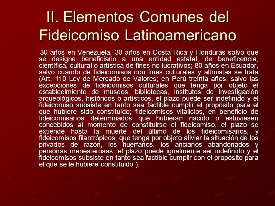 II. Elementos Comunes del Fideicomiso Latinoamericano 30 años en Venezuela; 30 años en Costa Rica y Honduras salvo que se designe beneficiario a una e