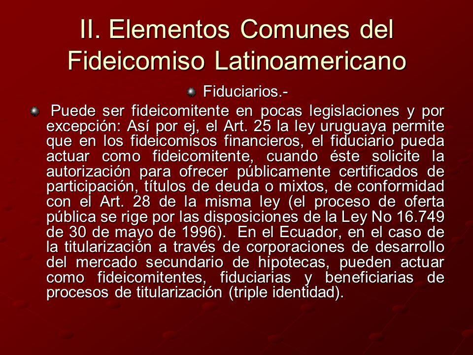 II. Elementos Comunes del Fideicomiso Latinoamericano Fiduciarios.- Puede ser fideicomitente en pocas legislaciones y por excepción: Así por ej, el Ar
