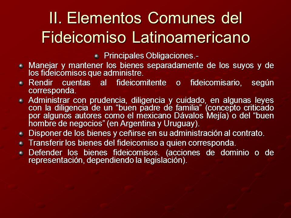 II. Elementos Comunes del Fideicomiso Latinoamericano Principales Obligaciones.- Manejar y mantener los bienes separadamente de los suyos y de los fid
