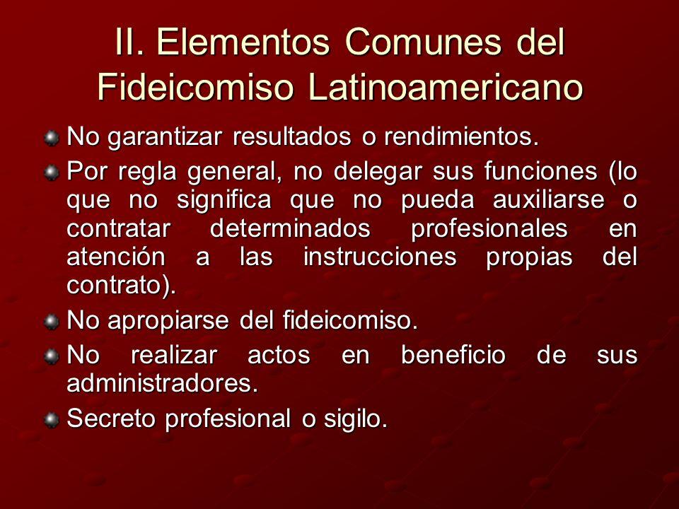II. Elementos Comunes del Fideicomiso Latinoamericano No garantizar resultados o rendimientos. Por regla general, no delegar sus funciones (lo que no