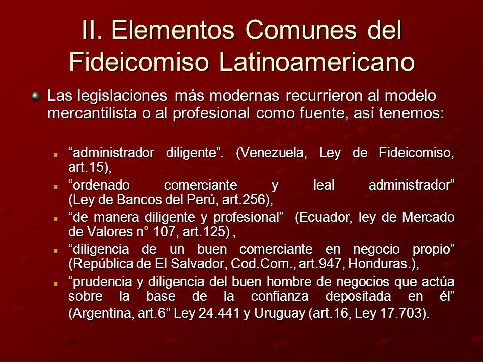II. Elementos Comunes del Fideicomiso Latinoamericano Las legislaciones más modernas recurrieron al modelo mercantilista o al profesional como fuente,