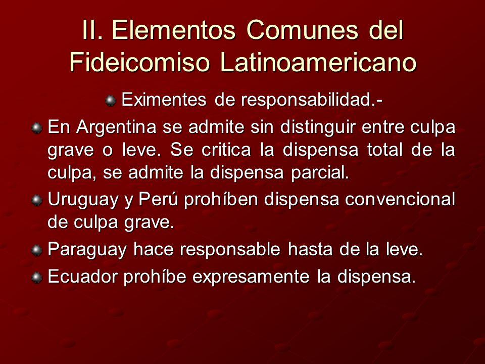 II. Elementos Comunes del Fideicomiso Latinoamericano Eximentes de responsabilidad.- En Argentina se admite sin distinguir entre culpa grave o leve. S