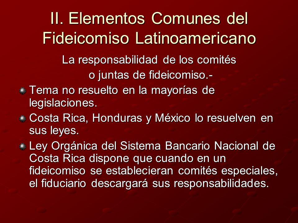 II. Elementos Comunes del Fideicomiso Latinoamericano La responsabilidad de los comités o juntas de fideicomiso.- o juntas de fideicomiso.- Tema no re