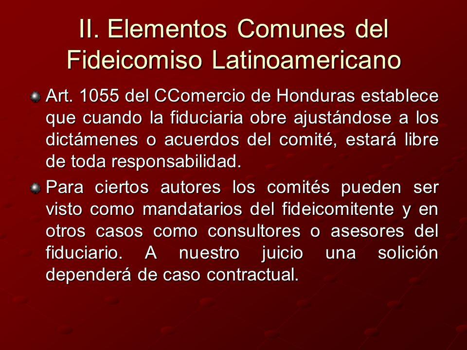 II. Elementos Comunes del Fideicomiso Latinoamericano Art. 1055 del CComercio de Honduras establece que cuando la fiduciaria obre ajustándose a los di