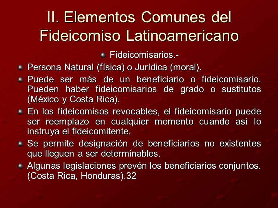 II. Elementos Comunes del Fideicomiso Latinoamericano Fideicomisarios.- Persona Natural (física) o Jurídica (moral). Puede ser más de un beneficiario