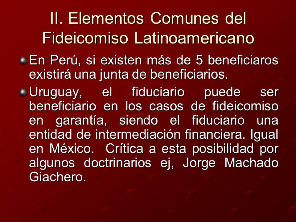 II. Elementos Comunes del Fideicomiso Latinoamericano En Perú, si existen más de 5 beneficiaros existirá una junta de beneficiarios. Uruguay, el fiduc