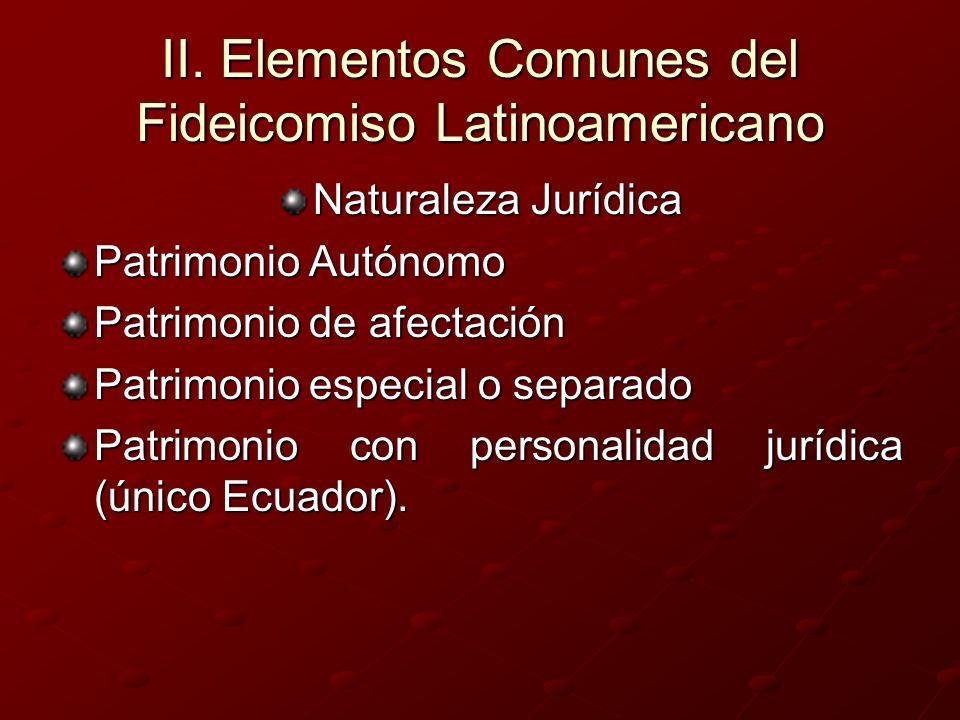 II. Elementos Comunes del Fideicomiso Latinoamericano Naturaleza Jurídica Patrimonio Autónomo Patrimonio de afectación Patrimonio especial o separado