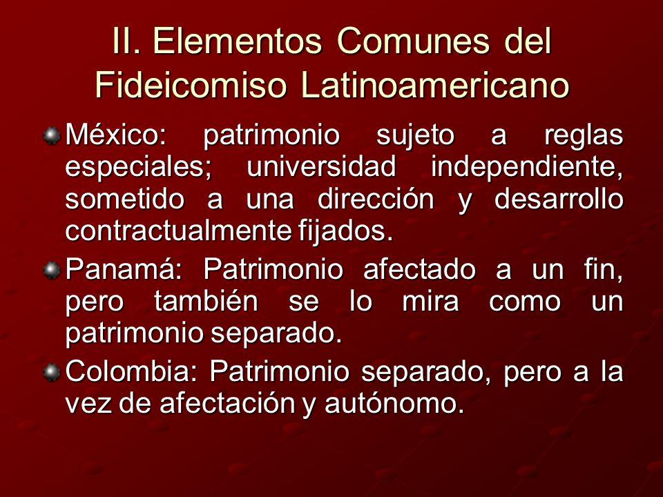 II. Elementos Comunes del Fideicomiso Latinoamericano México: patrimonio sujeto a reglas especiales; universidad independiente, sometido a una direcci