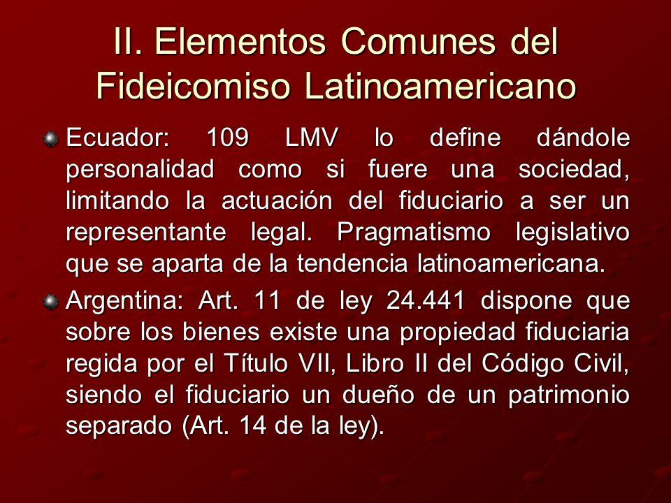 II. Elementos Comunes del Fideicomiso Latinoamericano Ecuador: 109 LMV lo define dándole personalidad como si fuere una sociedad, limitando la actuaci