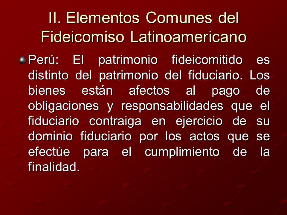 II. Elementos Comunes del Fideicomiso Latinoamericano Perú: El patrimonio fideicomitido es distinto del patrimonio del fiduciario. Los bienes están af