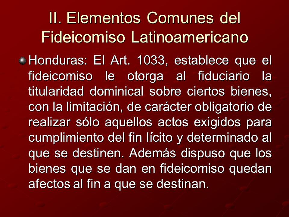 II. Elementos Comunes del Fideicomiso Latinoamericano Honduras: El Art. 1033, establece que el fideicomiso le otorga al fiduciario la titularidad domi