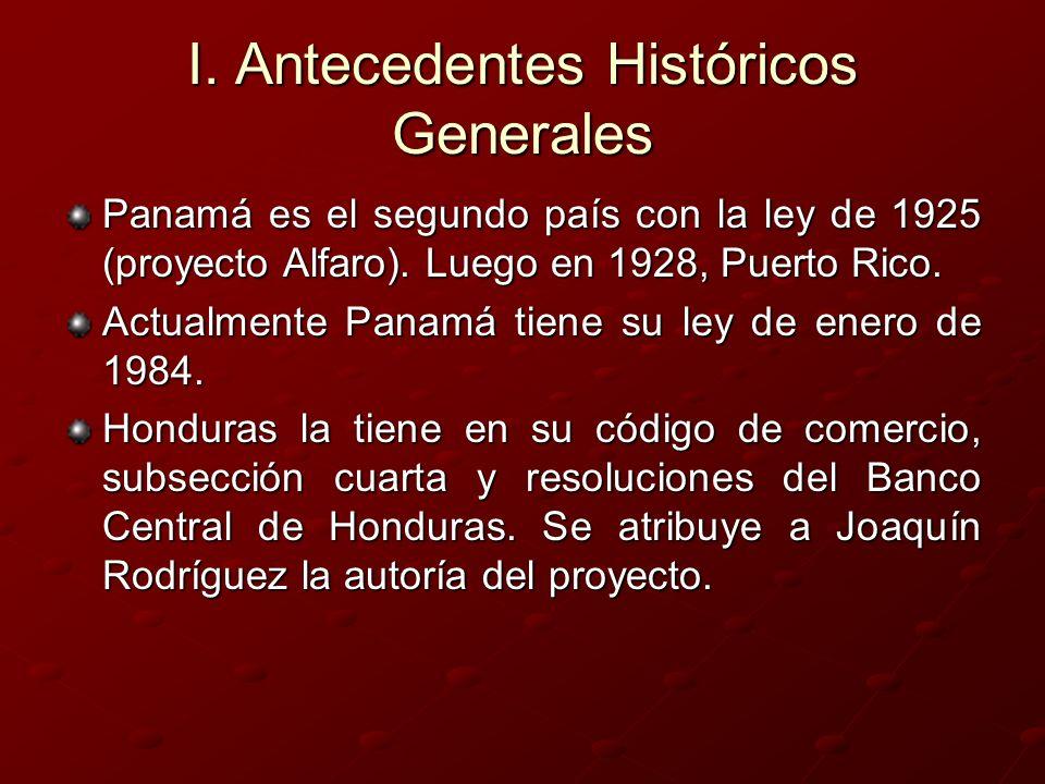 I. Antecedentes Históricos Generales Panamá es el segundo país con la ley de 1925 (proyecto Alfaro). Luego en 1928, Puerto Rico. Actualmente Panamá ti
