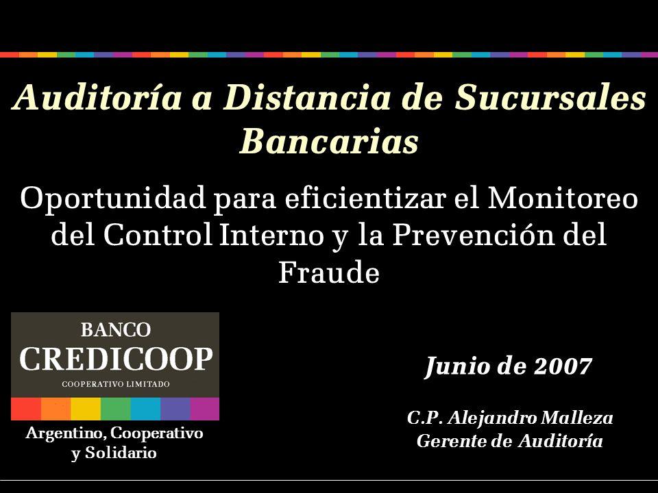 Auditoría a Distancia de Sucursales Bancarias Junio de 2007 Oportunidad para eficientizar el Monitoreo del Control Interno y la Prevención del Fraude