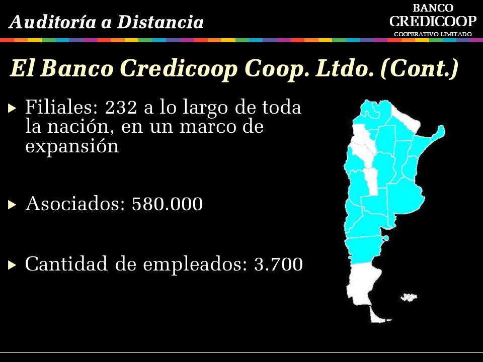 Filiales: 232 a lo largo de toda la nación, en un marco de expansión Cantidad de empleados: 3.700 El Banco Credicoop Coop. Ltdo. (Cont.) Auditoría a D