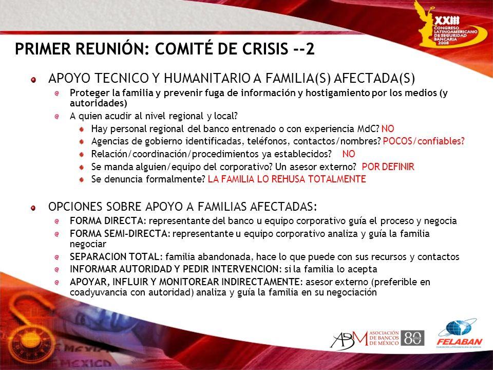 PRIMER REUNIÓN: COMITÉ DE CRISIS --2 APOYO TECNICO Y HUMANITARIO A FAMILIA(S) AFECTADA(S) Proteger la familia y prevenir fuga de información y hostiga