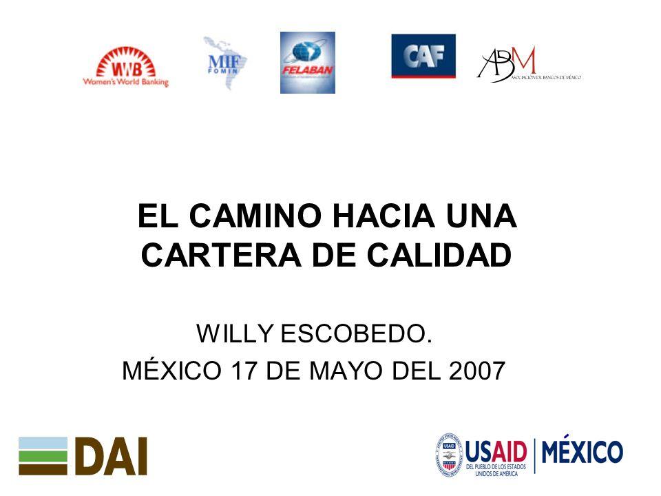 1 EL CAMINO HACIA UNA CARTERA DE CALIDAD WILLY ESCOBEDO. MÉXICO 17 DE MAYO DEL 2007
