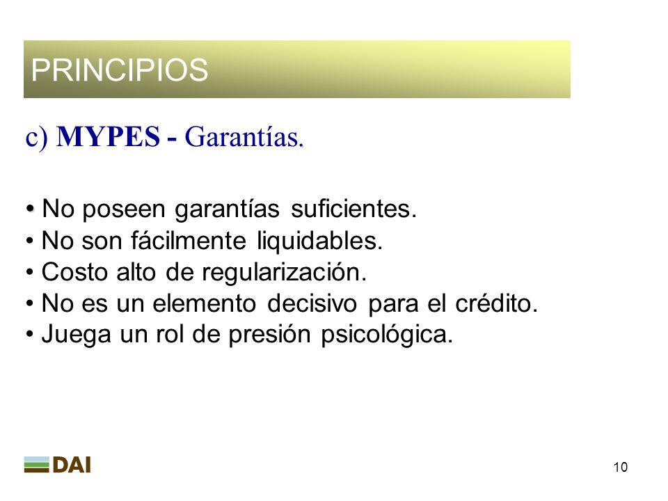 10 PRINCIPIOS. c ) MYPES - Garantías. No poseen garantías suficientes. No son fácilmente liquidables. Costo alto de regularización. No es un elemento