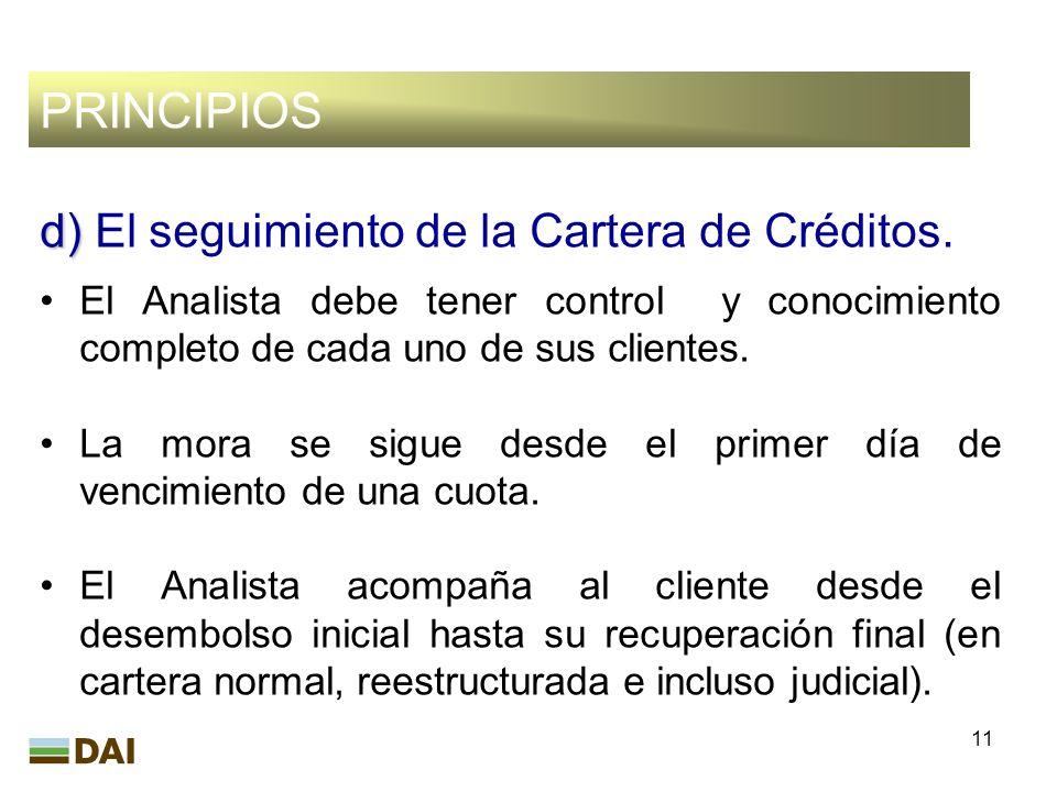 11 PRINCIPIOS d) d) El seguimiento de la Cartera de Créditos. El Analista debe tener control y conocimiento completo de cada uno de sus clientes. La m