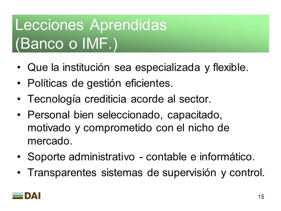 15 Lecciones Aprendidas (Banco o IMF.) Que la institución sea especializada y flexible. Políticas de gestión eficientes. Tecnología crediticia acorde