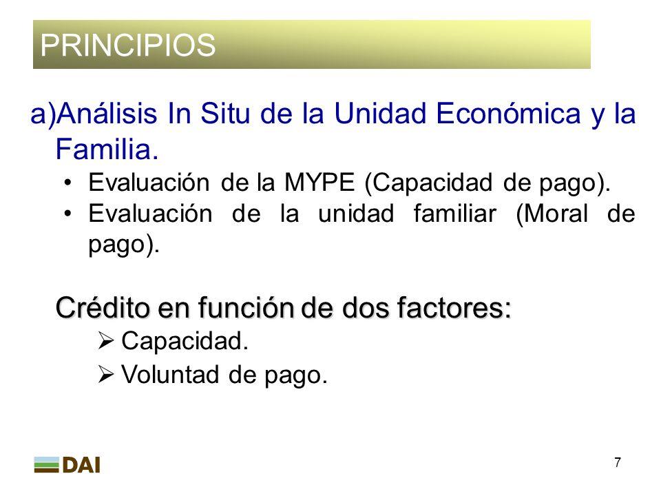 7 PRINCIPIOS a)Análisis In Situ de la Unidad Económica y la Familia. Evaluación de la MYPE (Capacidad de pago). Evaluación de la unidad familiar (Mora