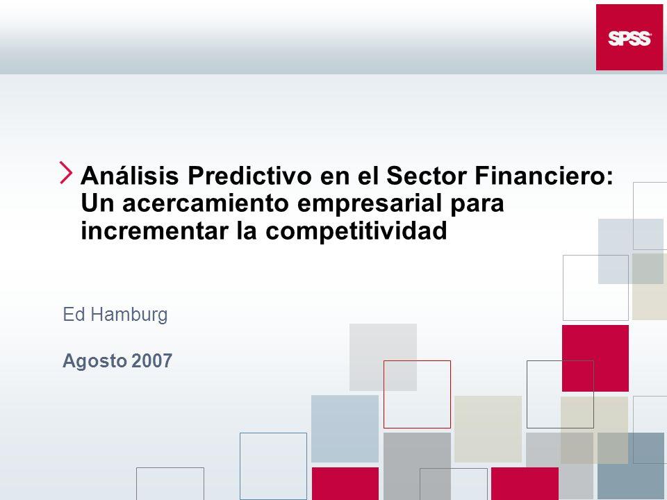 Análisis Predictivo en el Sector Financiero: Un acercamiento empresarial para incrementar la competitividad Ed Hamburg Agosto 2007