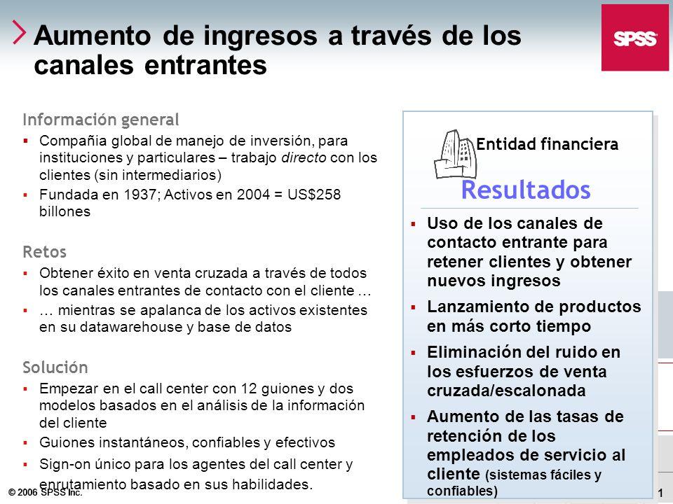 © 2006 SPSS Inc. 31 Aumento de ingresos a través de los canales entrantes Información general Compañia global de manejo de inversión, para institucion