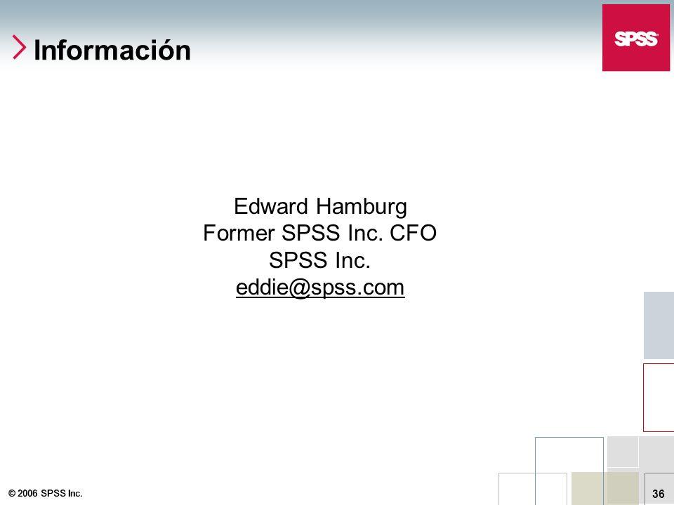 © 2006 SPSS Inc. 36 Información Edward Hamburg Former SPSS Inc. CFO SPSS Inc. eddie@spss.com