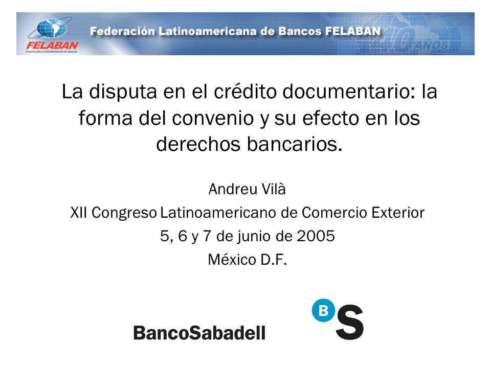 La disputa en el crédito documentario: la forma del convenio y su efecto en los derechos bancarios. Andreu Vilà XII Congreso Latinoamericano de Comerc