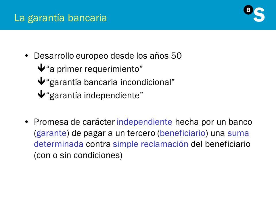La garantía bancaria Desarrollo europeo desde los años 50 êa primer requerimiento êgarantía bancaria incondicional êgarantía independiente Promesa de