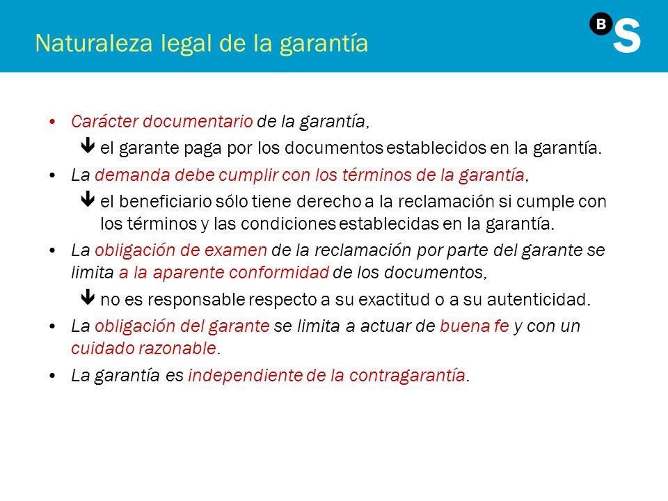 Naturaleza legal de la garantía Carácter documentario de la garantía, êel garante paga por los documentos establecidos en la garantía. La demanda debe