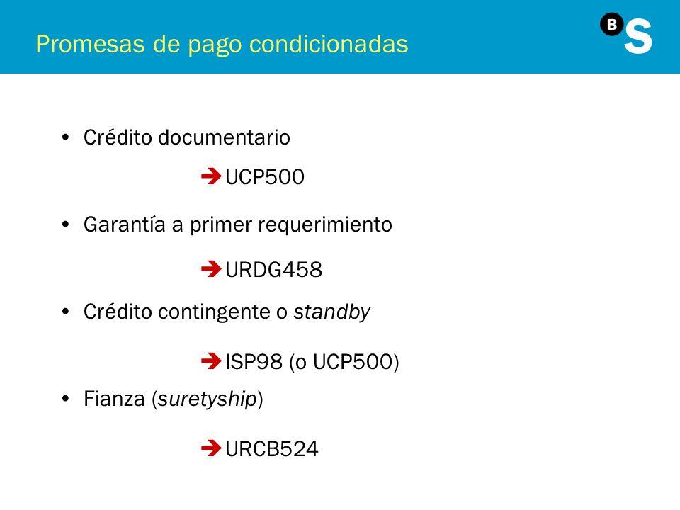 Promesas de pago condicionadas Crédito documentario Garantía a primer requerimiento Crédito contingente o standby Fianza (suretyship) UCP500 URDG458 I