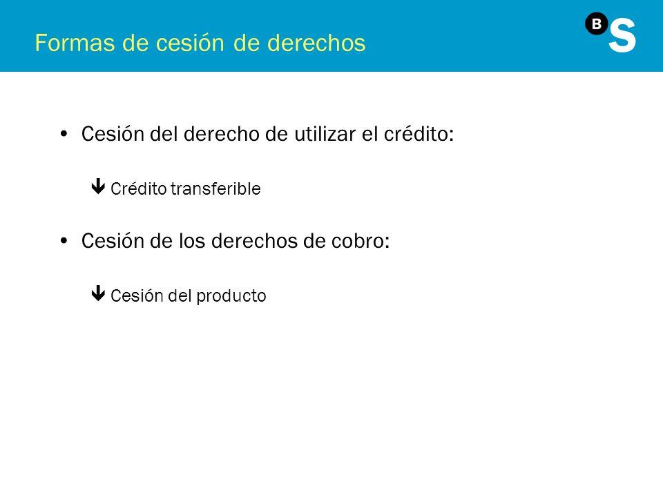 Formas de cesión de derechos Cesión del derecho de utilizar el crédito: êCrédito transferible Cesión de los derechos de cobro: êCesión del producto