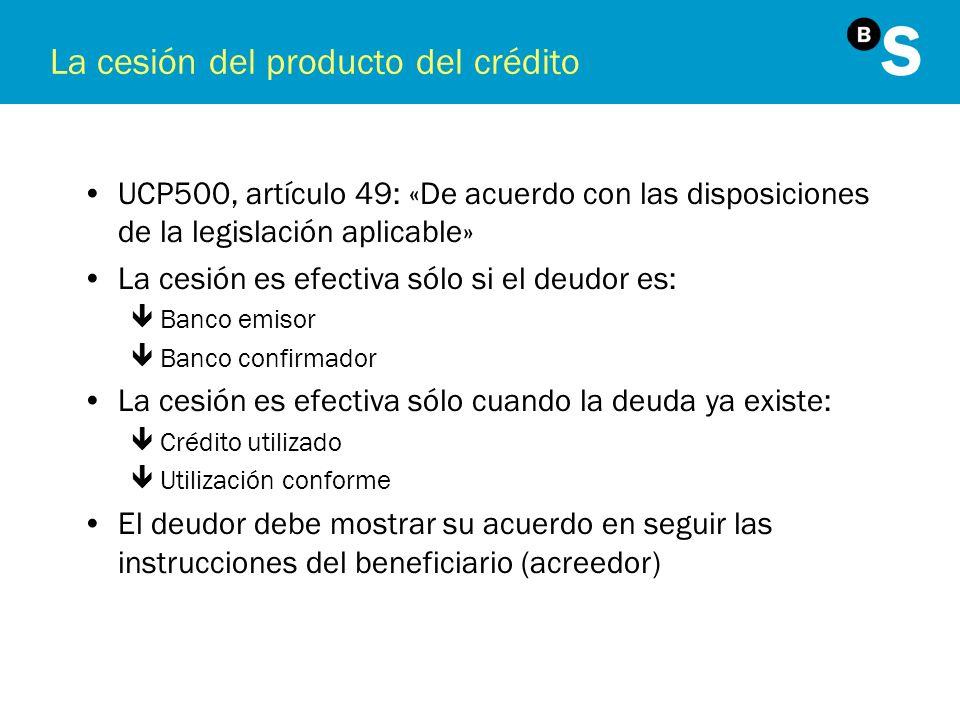 La cesión del producto del crédito UCP500, artículo 49: «De acuerdo con las disposiciones de la legislación aplicable» La cesión es efectiva sólo si e