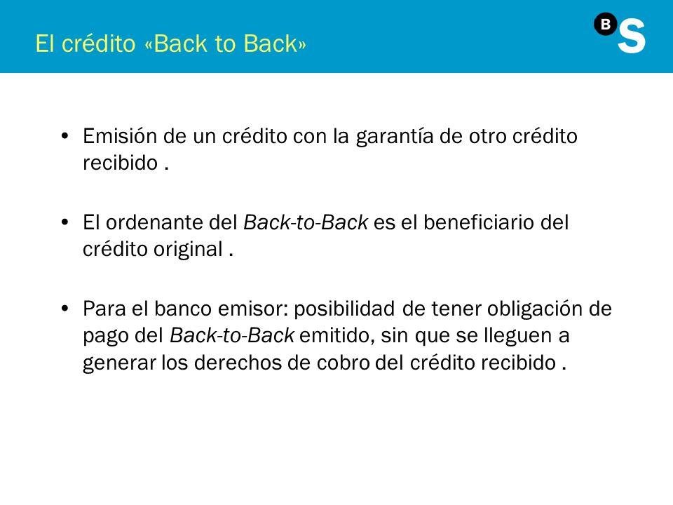 El crédito «Back to Back» Emisión de un crédito con la garantía de otro crédito recibido. El ordenante del Back-to-Back es el beneficiario del crédito
