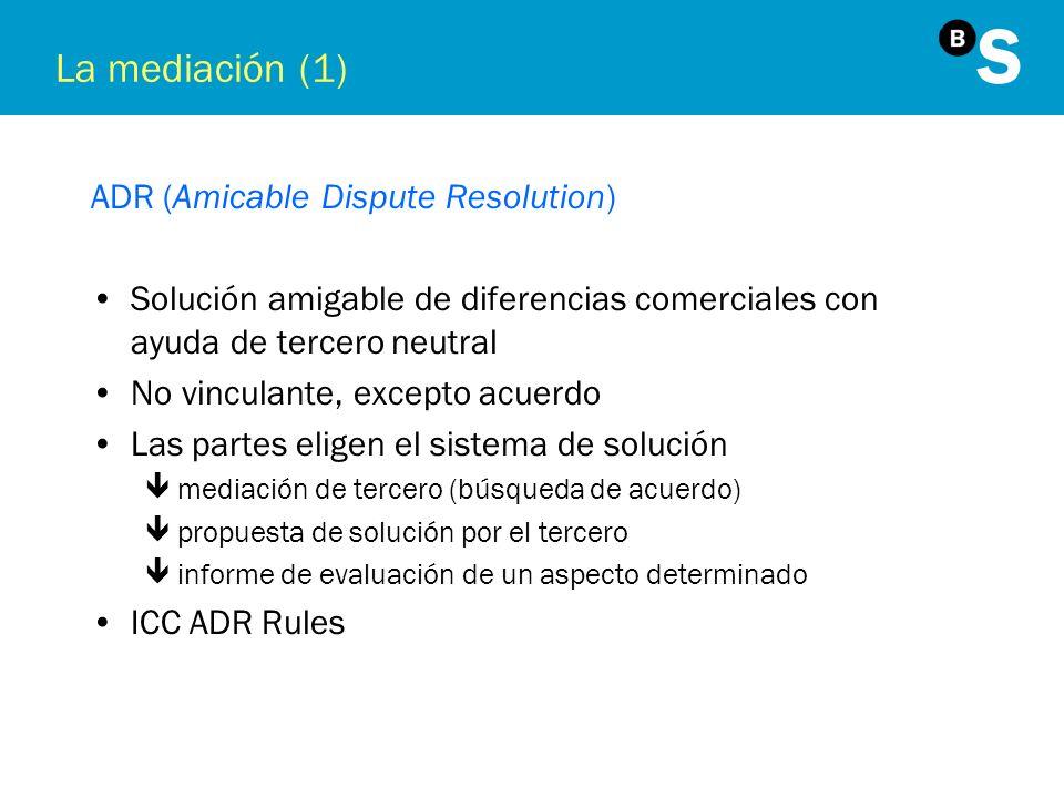 La mediación (1) ADR (Amicable Dispute Resolution) Solución amigable de diferencias comerciales con ayuda de tercero neutral No vinculante, excepto ac