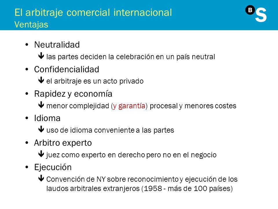 El arbitraje comercial internacional Ventajas Neutralidad êlas partes deciden la celebración en un país neutral Confidencialidad êel arbitraje es un a