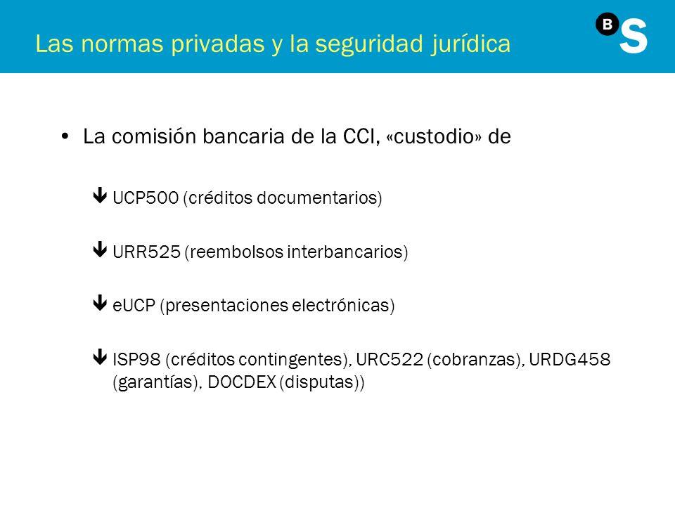 Las normas privadas y la seguridad jurídica La comisión bancaria de la CCI, «custodio» de êUCP500 (créditos documentarios) êURR525 (reembolsos interba