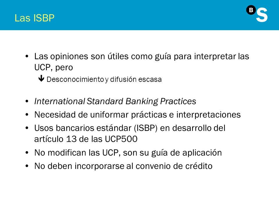 Las ISBP Las opiniones son útiles como guía para interpretar las UCP, pero êDesconocimiento y difusión escasa International Standard Banking Practices