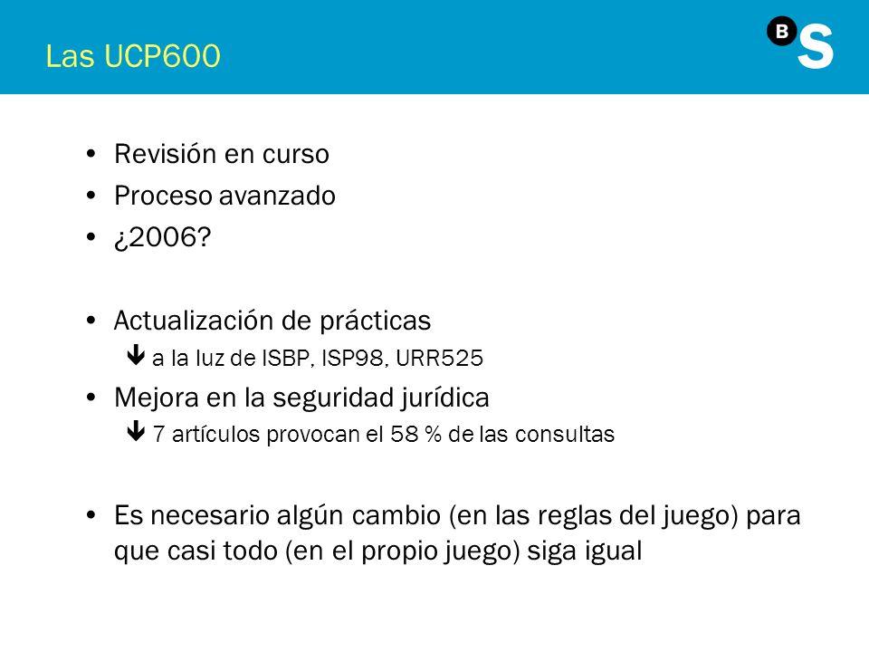 Las UCP600 Revisión en curso Proceso avanzado ¿2006? Actualización de prácticas êa la luz de ISBP, ISP98, URR525 Mejora en la seguridad jurídica ê7 ar