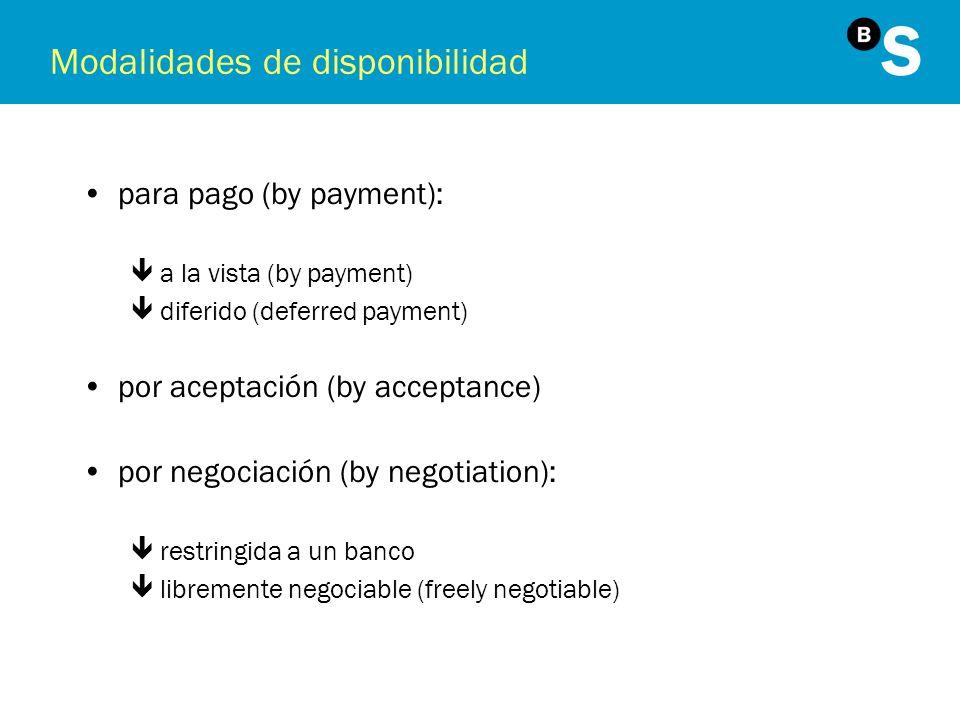 Modalidades de disponibilidad para pago (by payment): êa la vista (by payment) êdiferido (deferred payment) por aceptación (by acceptance) por negocia