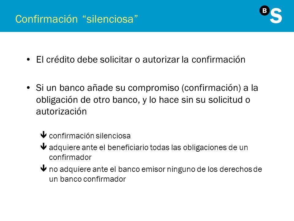 Confirmación silenciosa El crédito debe solicitar o autorizar la confirmación Si un banco añade su compromiso (confirmación) a la obligación de otro b