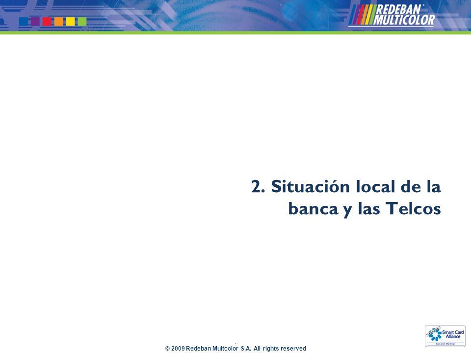 . © 2009 Redeban Multcolor S.A. All rights reserved 2. Situación local de la banca y las Telcos