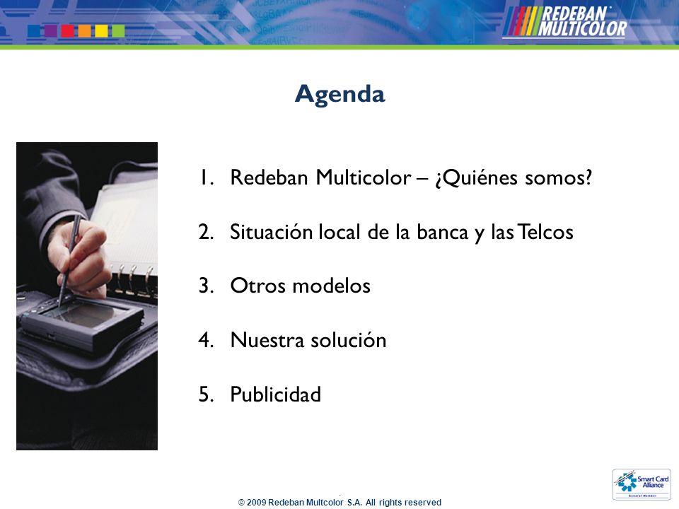 © 2009 Redeban Multcolor S.A.All rights reserved Agenda 1.Redeban Multicolor – ¿Quiénes somos.