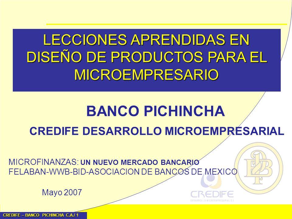 CREDIFE – BANCO PICHINCHA C.A./ 1 LECCIONES APRENDIDAS EN DISEÑO DE PRODUCTOS PARA EL MICROEMPRESARIO CREDIFE DESARROLLO MICROEMPRESARIAL Mayo 2007 BA