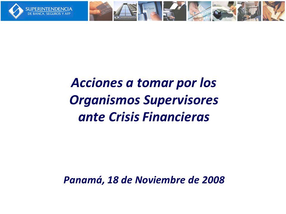Acciones a tomar por los Organismos Supervisores ante Crisis Financieras Panamá, 18 de Noviembre de 2008