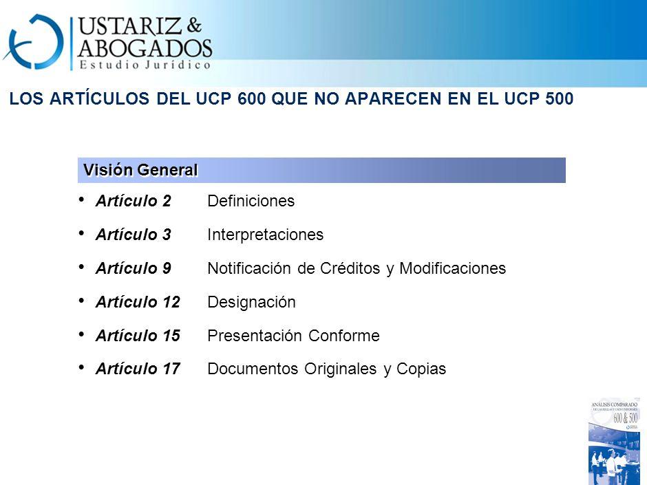 LOS ARTÍCULOS DEL UCP 500 QUE NO APARECEN EN EL UCP 600 Los artículos del UCP 500 que no fueron incorporados en el texto del UCP 600: –Artículo 5 Inst